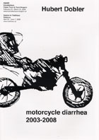 Hubert Dobler - HANS, motorcycle diarrhea 2003-2008